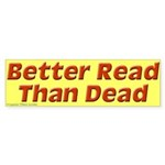 Better Read Than Dead Bumper Sticker