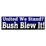 Bush Blew United We Stand Bumper Sticker