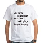 I will Play Bungee Jumping White T-Shirt