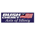 Bush-Cheney: Axis of Idiocy (sticker)