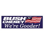 Bush-Cheney: We're Gooder! (sticker)