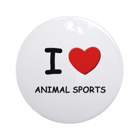 I love animal sports Ornament Round Sports Round Ornament by CafePress