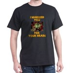 I Married You For Your Brain Funny Zombie T-Shirt