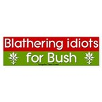 Blathering Idiots for Bush Bumper Sticker