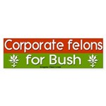 Corporate Felons for Bush Bumper Sticker