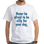 Be Silly for Your Dog T-Shirt