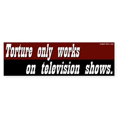 Torture only works on TV bumper sticker