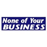 None of Your Business (Bumper Sticker)