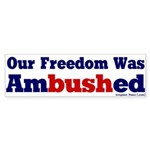 Freedom was Ambushed Bumper Sticker