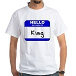 hello my name is king White T-Shirt