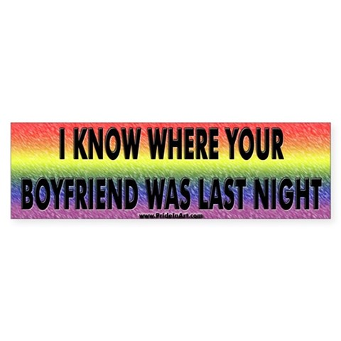 I Know Where Your Boyfriend Was Last Night Bumper Sticker