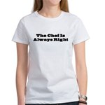 Chef Is Always Right Women's T-Shirt