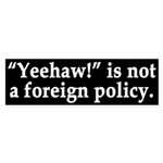"""Yeehaw!"" is not a foreign policy (sticker)"
