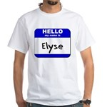 hello my name is elyse White T-Shirt