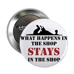 "What Happens In The Shop 2.25"" Button (10 pack)"