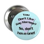 You Don't Like Gay Marriage? Button
