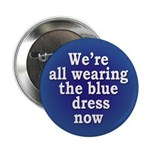 We're All Wearing the Blue Dress Button