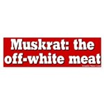 Muskrat the off-white meat bumpersticker
