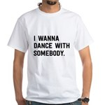 I wanna dance with somebody T-Shirt