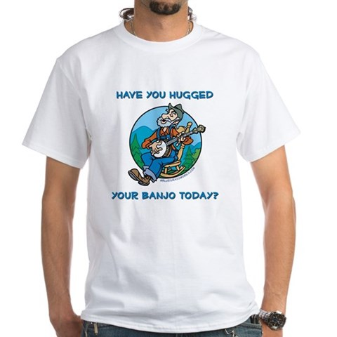 Hugged your banjo? Banjo White T-Shirt by CafePress