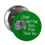 I Kiss Trees Too Button (100 pack)