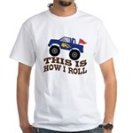 This Is How I Roll Monster Truck White T-Shirt