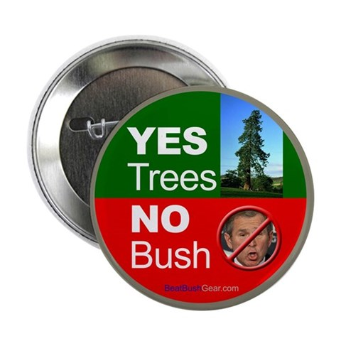 Yes Trees. No Bush. 2.25 Button 100 Bush 2.25 Button 100 pack by CafePress