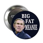 Bush: Big Fat Meanie (Button)