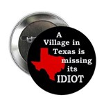 Bush: The Texas Village Idiot (Button)