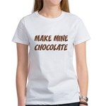 Make Mine Chocolate Women's T-Shirt