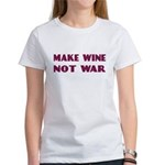 Make Wine Not War Women's T-Shirt