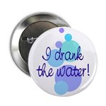I Drank the Water Button