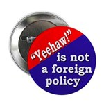 Yeehaw! Foreign Policy Button (10 pack)