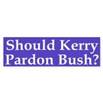 Should Kerry Pardon Bush? bumper sticker