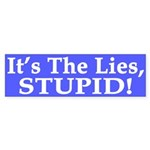 It's the Lies, Stupid! (bumper sticker)