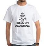 Keep Calm and focus on ENGROSSING T-Shirt