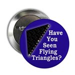 Have You Seen Flying Triangles? Button