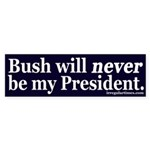 Bush will never be my President (sticker)