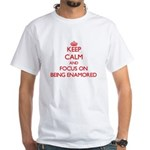 Keep Calm and focus on BEING ENAMORED T-Shirt