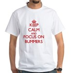 Keep Calm and focus on Bummers T-Shirt