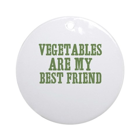 vegetables are my best friend Ornament Round Funny Round Ornament by CafePress