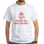 Keep Calm and focus on King Taught T-Shirt