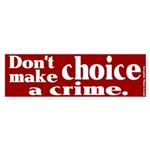 Don't Make Choice a Crime Bumper Sticker