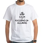 Keep Calm by focusing on Alluring T-Shirt