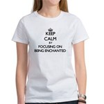 Keep Calm by focusing on BEING ENCHANTED T-Shirt