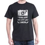 I Promise Honey This Is My Last Camera T S T-Shirt
