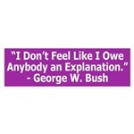 Bush Owes No Explanation? bumper sticker