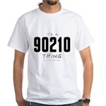 It's a 90210 Thing White T-Shirt