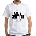 It's an Andy Griffith Thing White T-Shirt