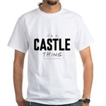 It's a Castle Thing White T-Shirt